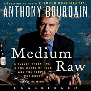 Medium Raw: A Bloody Valentine to the World of Food and the People Who Cook – Anthony Bourdain [Narrado por Anthony Bourdain] [Audiolibro] [English]