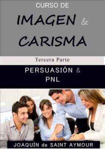 Persuación & Carisma (Curso de imagen y carisma n° 3) – Joaquín de Saint-Aymour [ePub & Kindle]