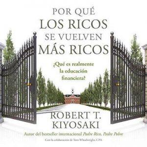 Por qué los ricos se vuelven más ricos: ¿Qué es realmente la educación financiera? – Robert T. Kiyosaki [Narrado por Jesús Flores Jaimes] [Audiolibro] [Español]