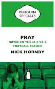 Pray: Notes on the 2011/2012 Football Season (Penguin Specials) – Nick Hornby [ePub & Kindle] [English]