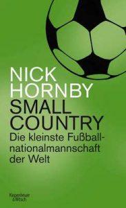 Small Country: Die kleinste Fußball-Nationalmannschaft der Welt – Nick Hornby, Ulrich Blumenbach [ePub & Kindle] [German]