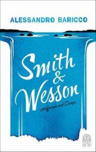 Smith & Wesson – Alessandro Baricco, Annette Kopetzki [ePub & Kindle] [German]