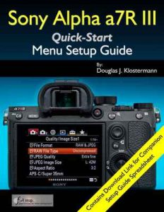 Sony Alpha a7R III Menu Setup Guide – Douglas Klostermann [ePub & Kindle] [English]