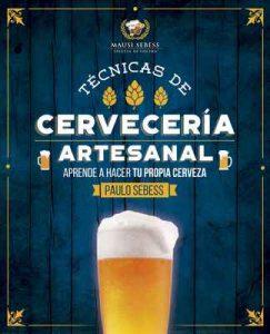 Técnicas de Cervecería Artesanal: ¿Como hacer tu propia cerveza? – Paulo Sebess [ePub & Kindle]