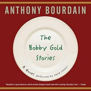The Bobby Gold Stories – Anthony Bourdain [Narrado por David Colacci] [Audiolibro] [English]