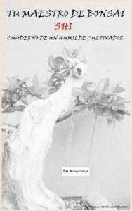 Tu maestro de bonsai shi: Cuaderno de un humilde cultivador – KimSan [ePub & Kindle]