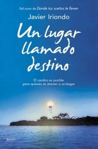 Un lugar llamado destino: El cambio es posible para quienes se atreven a arriesgar – Javier Iriondo Narvaiza [ePub & Kindle]