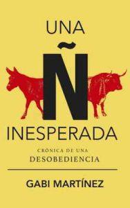 Una ñ inesperada: Crónica de una desobediencia. Antonio Baños en campaña electoral – Gabi Martínez, Guillem Guasch [ePub & Kindle]