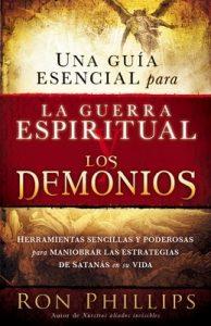 Una guia esencial para la guerra espiritual y los demonios: Herramientas sencillas y poderosas para maniobrar las estrategias de Satanás en tu vida – Ron Phillips [ePub & Kindle]