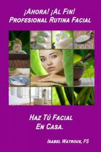 ¡Ahora! ¡Al Fin! Profesional Rutina Facial Haz Tú Facial en Casa – Isabel Watrous, M. L. Watrous [ePub & Kindle]