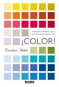 ¡Color!: Potenciá tu imagen y estilo de vida con los poderes del color – Carolina Aubele [ePub & Kindle]