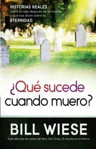 ¿Qué sucede cuando muero?: Historias reales sobre la vida después de la muerte y qué nos dicen sobre la eternidad – Bill Wiese [ePub & Kindle]