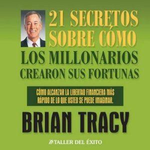 21 Secretos Sobre Como Los Millonarios Crearon Sus Fortunas – Brian Tracy [Narrado por Salomon Adames] [Audiolibro] [Español]
