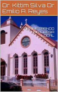 Administrando una Iglesia local – Kittim Silva, Emilio A. Reyes [ePub & Kindle]