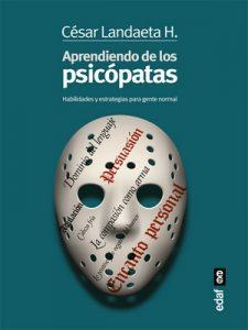 Aprendiendo de los psicópatas (Psicología y autoayuda) – Cesar Landaeta [ePub & Kindle]