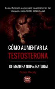 Cómo aumentar la testosterona: De manera 100% natural y probada científicamente – Derek Moody, Ediciones Thunder [ePub & Kindle]