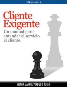 Cliente Exigente: Un manual practico para entender el Servicio al Cliente (Curso de Atencion al Cliente) – Victor Verdugo [ePub & Kindle]