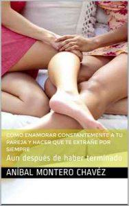 Como enamorar constantemente a tu pareja y hacer que te extrañe por siempre: Aun después de haber terminado – Aníbal Montero Chavéz [ePub & Kindle]