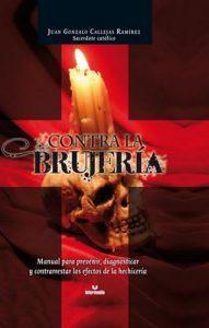 Contra la brujería: Manual para prevenir, diagnosticar y contrarrestar los efectos de la hechicería – Juan Gonzalo Callejas Ramírez [ePub & Kindle]