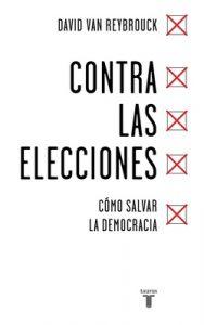 Contra las elecciones: Cómo salvar la democracia – David Van Reybrouck [ePub & Kindle]