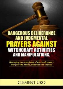 Dangerous Deliverance and Judgmental Prayers against Witchcraft Activities and manipulations: Destroying the strongholds of witchcraft powers over your … properties and finances – Clement Uko [ePub & Kindle] [English]
