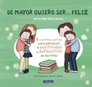 De mayor quiero ser… feliz 6 cuentos para potenciar la positividad y autoestima de los niños – Anna Morato García [ePub & Kindle]