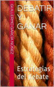 Debatir y ganar: Estrategias del debate – Guillermo García Núñez [ePub & Kindle]