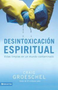 Desintoxicación espiritual: Vidas limpias en un mundo contaminado – Craig Groeschel [ePub & Kindle]