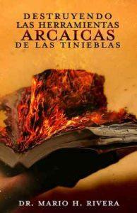 Destruyendo Las Herramientas Arcaicas De Las Tinieblas – Mario Rivera [ePub & Kindle]