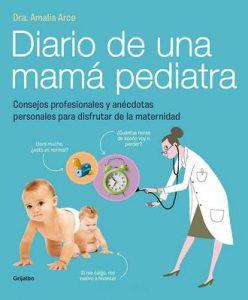 Diario de una mamá pediatra: Consejos profesionales y anécdotas personales para disfrutar de la maternidad – Amalia Arce [ePub & Kindle]