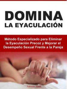 Domina la Eyaculación: Método Especializado para Eliminar la Eyaculación Precoz y Mejorar el Desempeño Sexual Frente a la Pareja – Antonio Alme [ePub & Kindle]