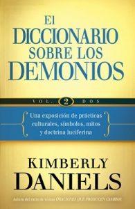 El Diccionario sobre los demonios – Vol. 2: Una exposición de prácticas culturales, símbolos, mitos y doctrina luciferina – Kimberly Daniels [ePub & Kindle]