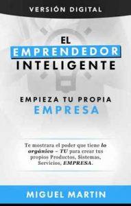 El Emprendedor Inteligente: Empieza tu Propia Empresa – Miguel Martin [ePub & Kindle]