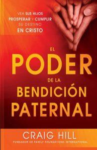 El Poder de la Bendición Paternal: Vea sus hijos prosperar y cumplir su destino en Cristo – Craig Hill [ePub & Kindle]