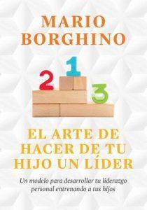 El arte de hacer de tu hijo un líder (El arte de): Un modelo para desarrollar tu liderazgo personal entrenando a tus hijos – Mario Borghino [ePub & Kindle]