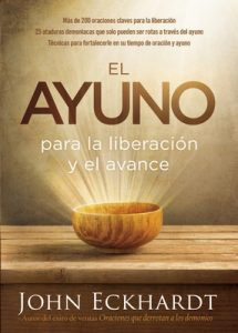 El ayuno para la liberación y el avance: Más de 200 oraciones claves para la liberación – John Eckhardt [ePub & Kindle]
