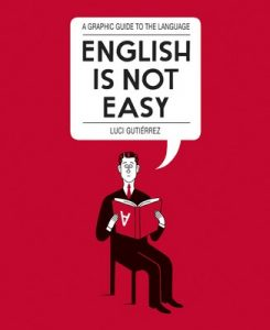 English is Not Easy: A Guide to the Language (1st Edition) – Luci Gutierrez [ePub & Kindle] [English]