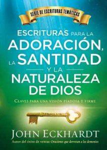 Escrituras para la adoración, la santidad y la naturaleza de Dios: Claves para una visión piadosa y firme – John Eckhardt [ePub & Kindle]