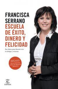 Escuela de éxito, dinero y felicidad: Las claves para hacerte rico en tiempo y recursos – Francisca Serrano Ruiz [ePub & Kindle]
