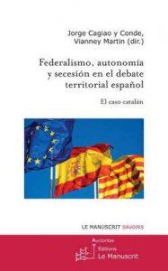 Federalismo, autonomía y secesión en el debate territorial español. El caso catalán. (Recherche et Université) – Martin Vianney Cagiao, Conde Jorge [ePub & Kindle]