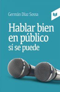 Hablar bien en público sí se puede – Germán Díaz Sossa [ePub & Kindle]