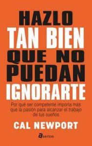 Hazlo tan bien que no puedan ignorarte (ASERTOS) – Cal Newport, Diego Pereda [ePub & Kindle]