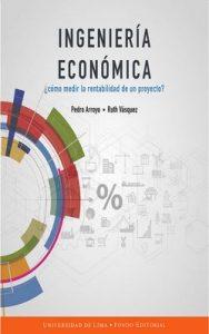 Ingeniería económica: ¿Cómo medir la rentabilidad de un proyecto? – Pedro Arroyo Gordillo, Ruth Vásquez Rivas Plata [ePub & Kindle]
