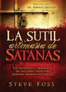 La Sutil Artimaña de Satanás: Los dos espíritus demoníacos de los cuales todos los demonios obtienen su fuerza – Steve Foss [ePub & Kindle]