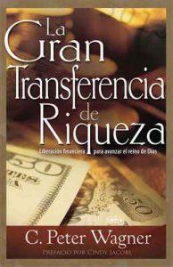 La gran transferencia de riqueza: Liberación financiera para avanzar el reino de Dios – C. Peter Wagner, Cindy Jacobs [ePub & Kindle]