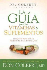 La guía para las vitaminas y suplementos: Prepárese para tomar decisiones bien informadas – Don Colbert [ePub & Kindle]