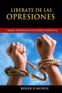 Libérate De las Opresiones: Armas Poderosas de Guerra Espiritual (Liberate nº 1) – Roger D Munoz [ePub & Kindle]