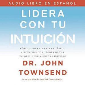 Lidera con tu intuición – John Townsend [Narrado por Alejandro de Mesa] [Audiolibro] [Español]
