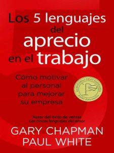 Los 5 lenguajes del aprecio en el trabajo: Cómo motivar al personal para mejorar su empresa – Gary Chapman, Paul White [ePub & Kindle]
