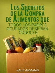 Los Secretos de La Compra de Alimentos Que Todos Los Padres Ocupados Deberían Conocer – Holly Goodman [ePub & Kindle]